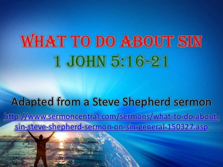 What To Do About Sin 1 John 5:16-21<br />Adapted from a Steve Shepherd sermon<br />http://www.sermoncentral.com/sermons/wh...