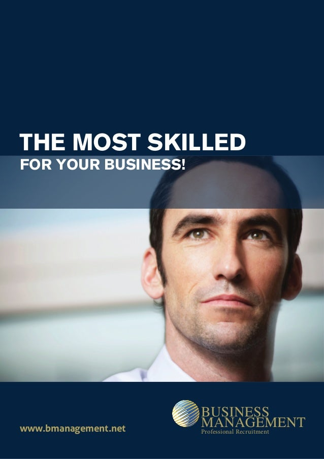 THE MOST SKILLEDFOR YOUR BUSINESS!www.bmanagement.net   Professional Recruitment
