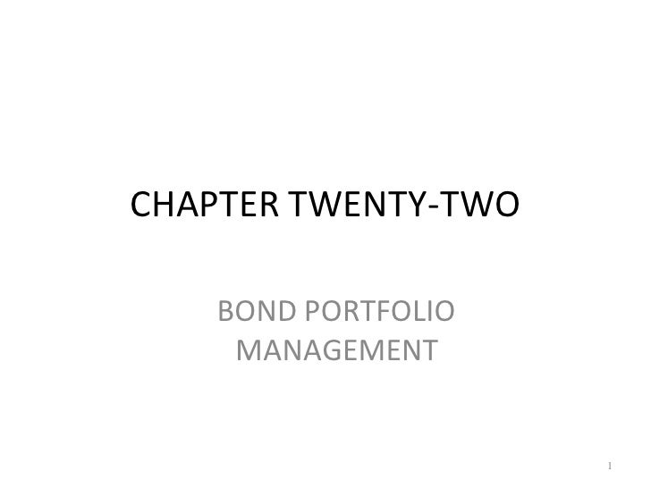 CHAPTER TWENTY-TWO     BOND PORTFOLIO     MANAGEMENT                        1