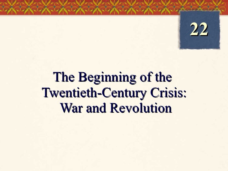 The Beginning of the  Twentieth-Century Crisis:  War and Revolution 22
