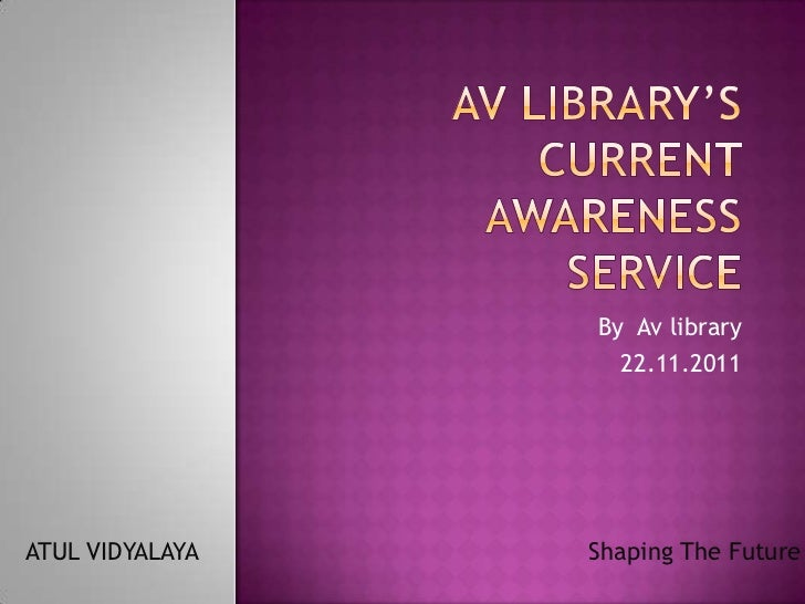 By Av library                   22.11.2011ATUL VIDYALAYA   Shaping The Future