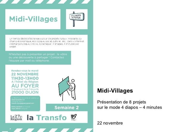 Midi-Villages Présentation de 8 projets  sur le mode 4 diapos – 4 minutes 22 novembre