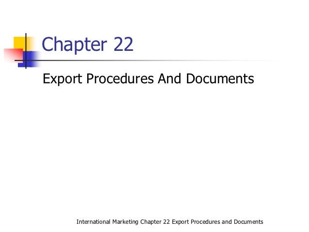 Chapter 22Export Procedures And Documents    International Marketing Chapter 22 Export Procedures and Documents