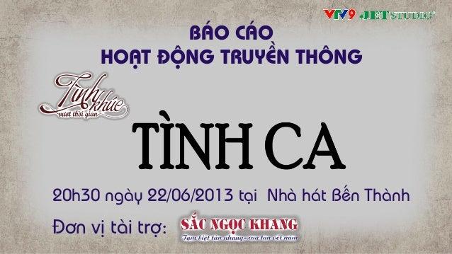 Đơn vị tài trợ: BÁO CÁO HOẠT ĐỘNG TRUYỀN THÔNG 20h30 ngày 22/06/2013 tại Nhà hát Bến Thành