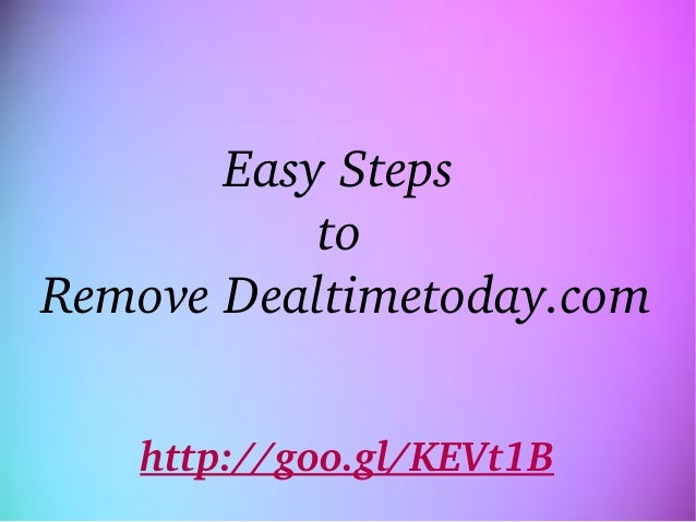 EasySteps to RemoveDealtimetoday.com  http://goo.gl/KEVt1B