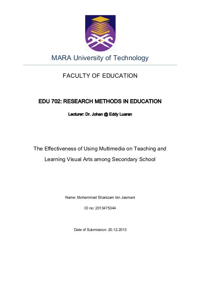 MARA University of Technology FACULTY OF EDUCATION  EDU 702: RESEARCH METHODS IN EDUCATION Lecturer: Dr. Johan @ Eddy Luar...
