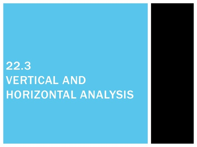 horizontal analysis vertical analysis full ratio analysis ebay Vertical analysis expresses each individual financial statement item as a relative percentage of one key (or base) variable, usually total sales revenue for income statement items and total assets for balance sheet items.