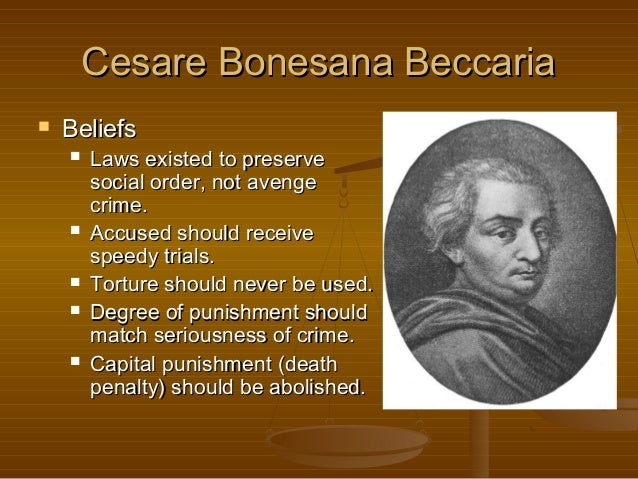 the life and works of cesare beccaria Cesare bonesana-beccaria, marquis of gualdrasco and villareggio [1] (italian: [ˈtʃeːzare bekkaˈriːa] 15 march 1738 - 28 november 1794) was an italian criminologist, [2] jurist, philosopher, and politician, who is widely considered as the most talented jurist [3] and one of the greatest thinkers of the age of enlightenment.