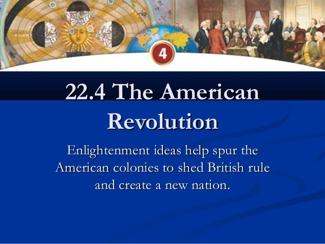 22.4 The American22.4 The AmericanRevolutionRevolutionEnlightenment ideas help spur theEnlightenment ideas help spur theAm...