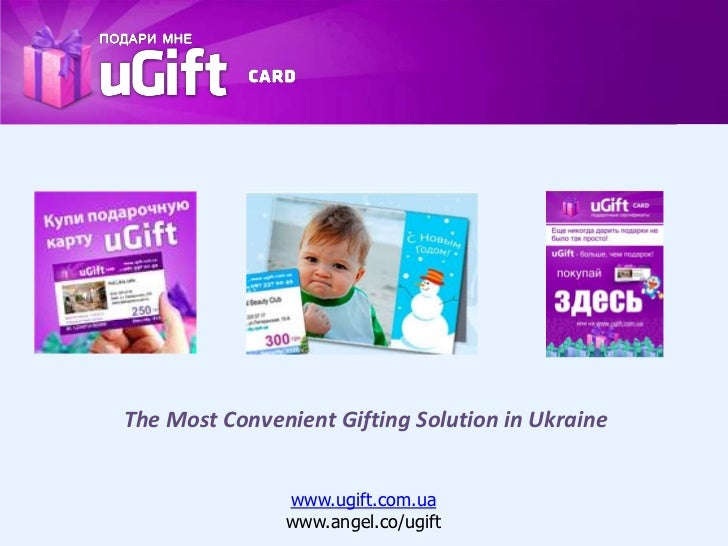 The Most Convenient Gifting Solution in Ukraine               www.ugift.com.ua               www.angel.co/ugift