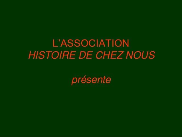 L'ASSOCIATION HISTOIRE DE CHEZ NOUS présente