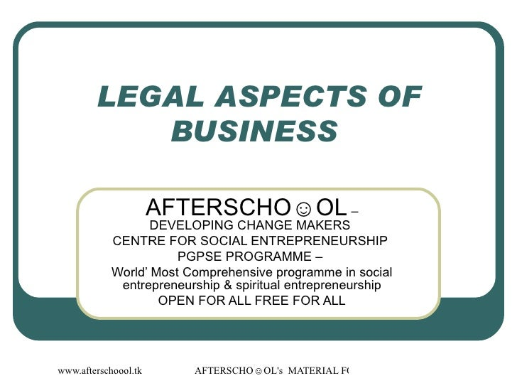 LEGAL ASPECTS OF BUSINESS  AFTERSCHO☺OL  – DEVELOPING CHANGE MAKERS  CENTRE FOR SOCIAL ENTREPRENEURSHIP  PGPSE PROGRAMME –...