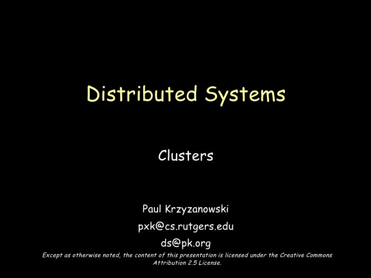 Clusters Paul Krzyzanowski [email_address] [email_address] Distributed Systems Except as otherwise noted, the content of t...