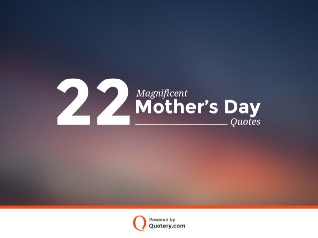 22 Magnificent Mother's Day Quotes