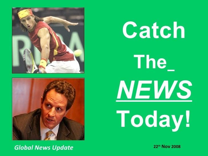 22 Nov 2008 - catch the news today!