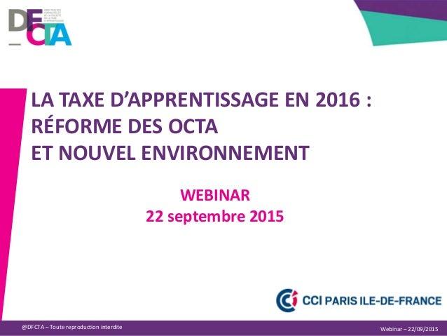Université d'été de l'ordre des Experts-Comptables@DFCTA – Toute reproduction interdite LA TAXE D'APPRENTISSAGE EN 2016 : ...