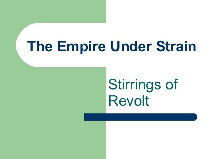 The Empire Under Strain Stirrings of Revolt