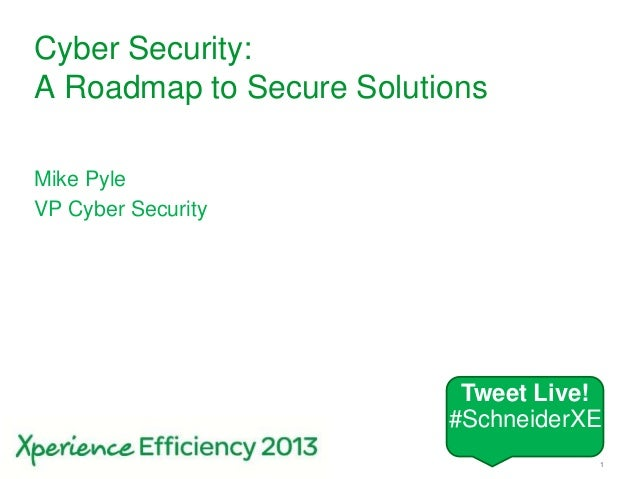 1Cyber Security:A Roadmap to Secure SolutionsMike PyleVP Cyber SecurityTweet Live!#SchneiderXE