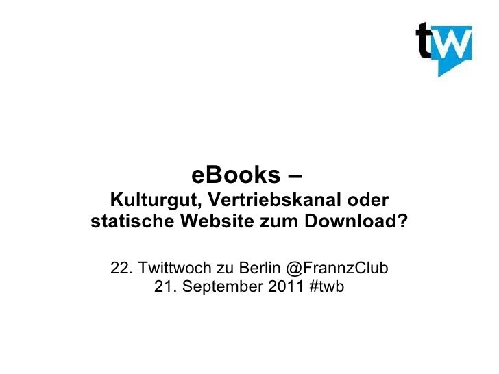 eBooks –   Kulturgut, Vertriebskanal oder statische Website zum Download? 22. Twittwoch zu Berlin @FrannzClub 21. Septembe...