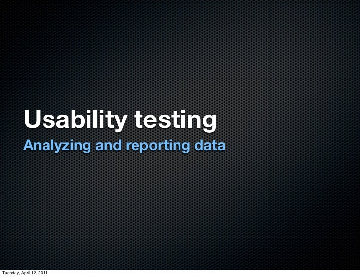 Usability testing          Analyzing and reporting dataTuesday, April 12, 2011