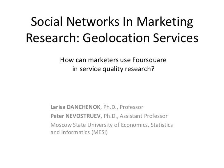Social Networks In MarketingResearch: Geolocation Services       How can marketers use Foursquare          in service qual...