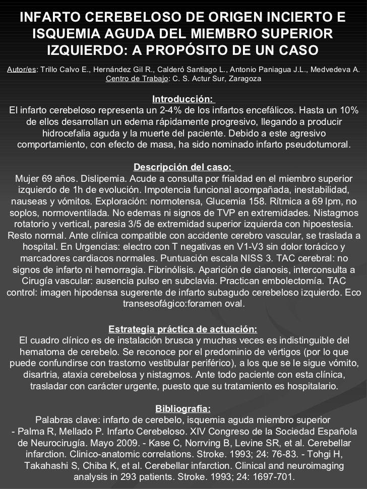 INFARTO CEREBELOSO DE ORIGEN INCIERTO E ISQUEMIA AGUDA DEL MIEMBRO SUPERIOR IZQUIERDO: A PROPÓSITO DE UN CASO Autor/es : T...