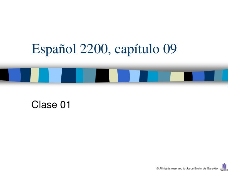 Español 2200, capítulo 09Clase 01                     © All rights reserved to Joyce Bruhn de Garavito