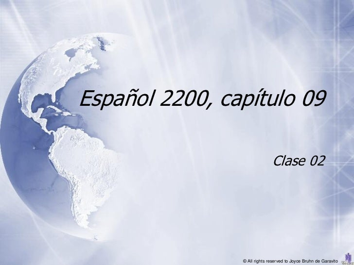 Español 2200, capítulo 09                              Clase 02                © All rights reserved to Joyce Bruhn de Gar...