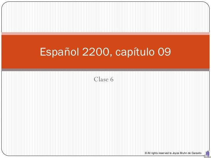 Español 2200, capítulo 09          Clase 6                    © All rights reserved to Joyce Bruhn de Garavito