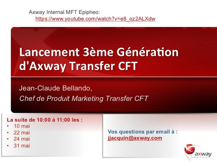 Axway Internal MFT Epipheo:                     https://www.youtube.com/watch?v=e8_oz2ALXdw         Lancement 3ème Gén...