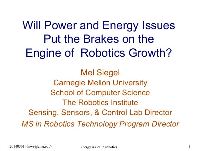 Will Power and Energy Issues Put the Brakes on the Engine of Robotics Growth? Mel Siegel Carnegie Mellon University School...