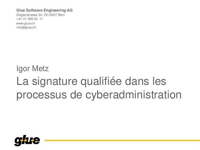 Glue Software Engineering AG Zieglerstrasse 34, CH-3007 Bern +41 31 385 30 11 www.glue.ch info@glue.ch La signature qualif...