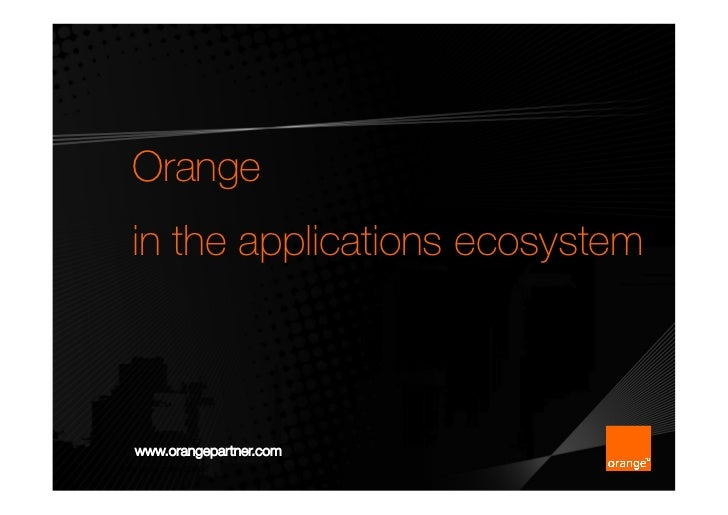 Orange         in the applications ecosystem         www.orangepartner.com1   titre de la présentation