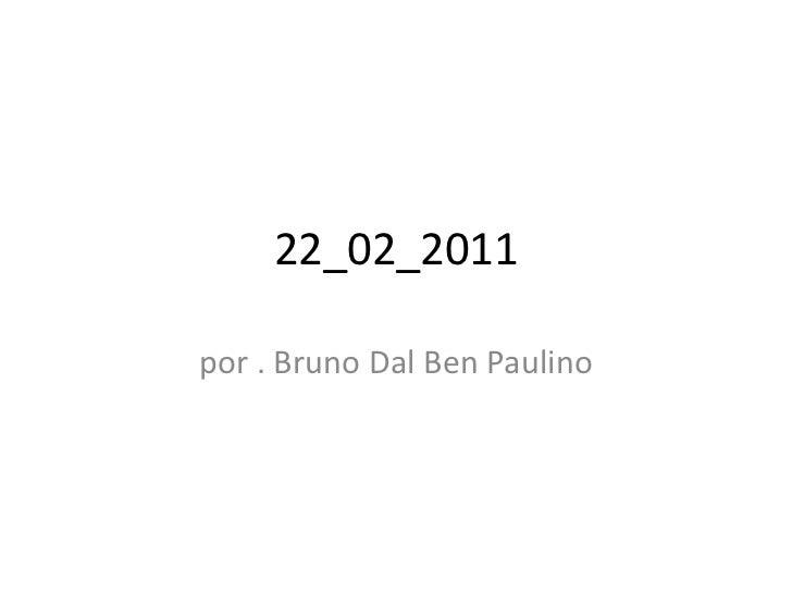 22_02_2011<br />por . Bruno Dal Ben Paulino<br />