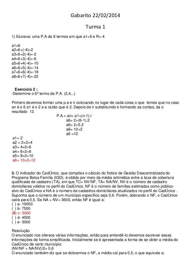 Gabarito 22/02/2014 Turma 1 1) Escreva: uma P.A de 8 termos em que a1=6 e R=-4 a1=6 a2=6+(-4)=2 a3=6+2(-4)=-2 a4=6+3(-4)=-...