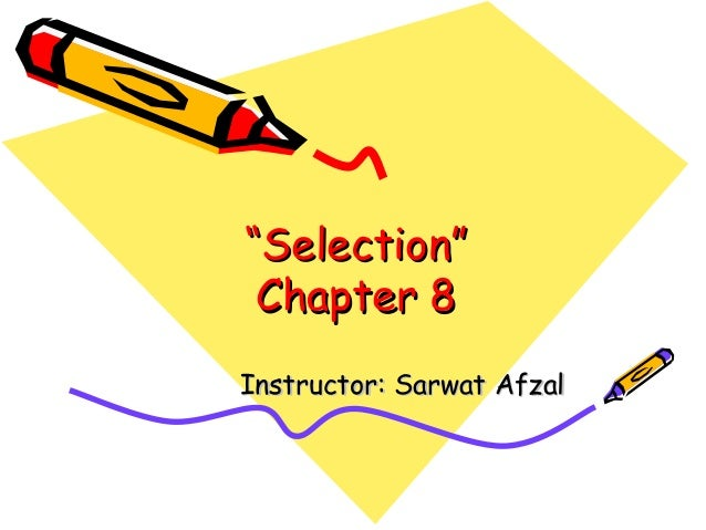 """Selection"" Chapter 8Instructor: Sarwat Afzal"