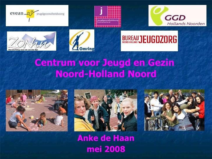 Centrum voor Jeugd en Gezin  Noord-Holland Noord Anke de Haan mei 2008
