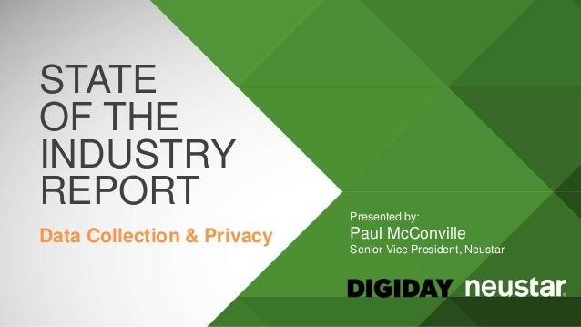 STATE OF THE INDUSTRY REPORT Data Collection & Privacy Presented by: Paul McConville Senior Vice President, Neustar