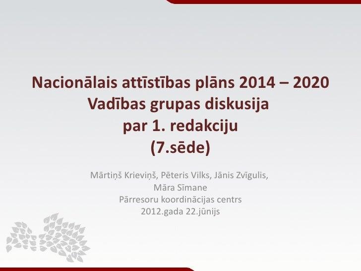 Nacionālais attīstības plāns 2014 – 2020      Vadības grupas diskusija            par 1. redakciju                (7.sēde)...