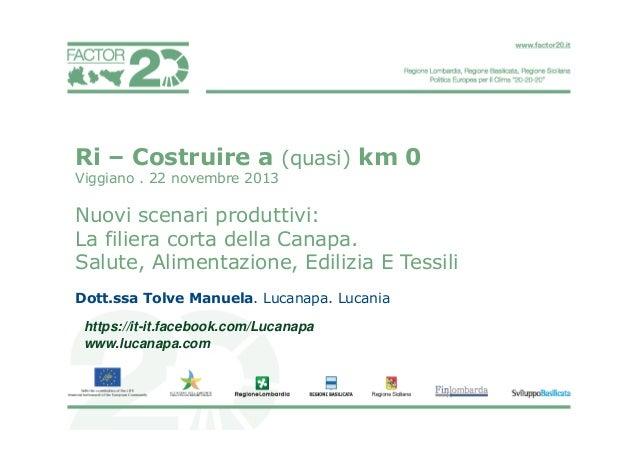 Ri – Costruire a (quasi) km 0 Viggiano . 22 novembre 2013  Nuovi scenari produttivi: La filiera corta della Canapa. Salute...