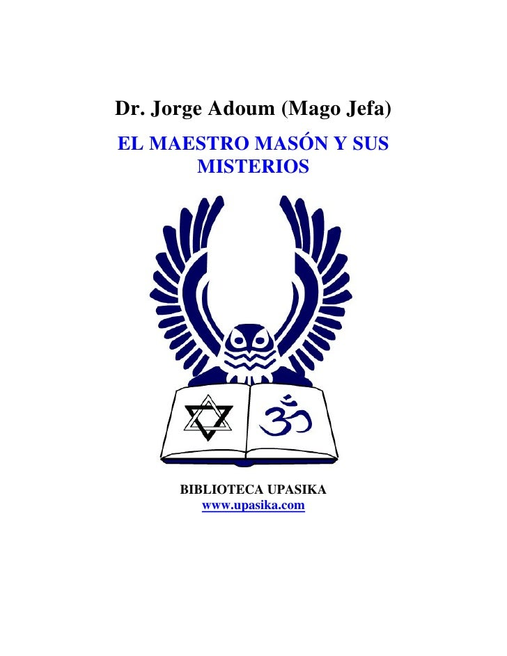 Dr. Jorge Adoum (Mago Jefa)EL MAESTRO MASÓN Y SUS      MISTERIOS      BIBLIOTECA UPASIKA         www.upasika.com