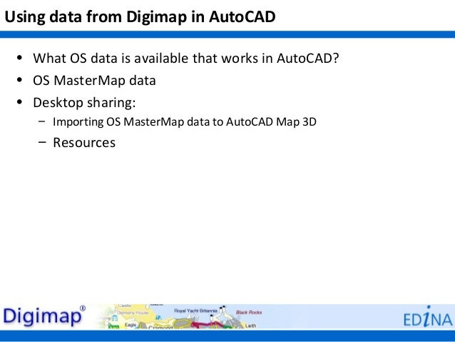 Using data from Digimap in AutoCAD • What OS data is available that works in AutoCAD? • OS MasterMap data • Desktop sharin...