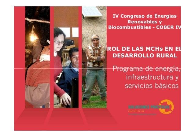 IV Congreso de Energías Renovables y Biocombustibles - COBER IV ROL DE LAS MCHs EN EL DESARROLLO RURAL