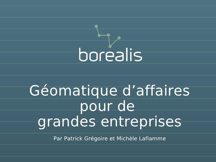 Géomatique d'affaires       pour de  grandes entreprises    Par Patrick Grégoire et Michèle Laflamme