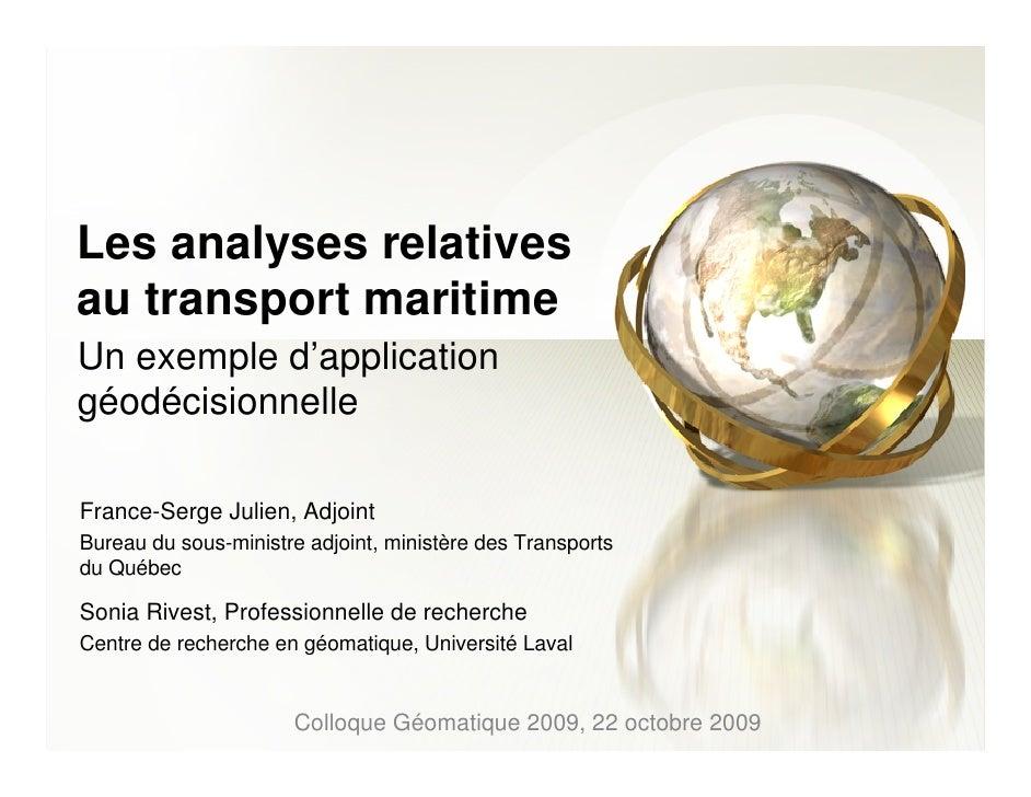Les analyses relatives au transport maritime Un exemple d'application géodécisionnelle  France-Serge Julien, Adjoint Burea...