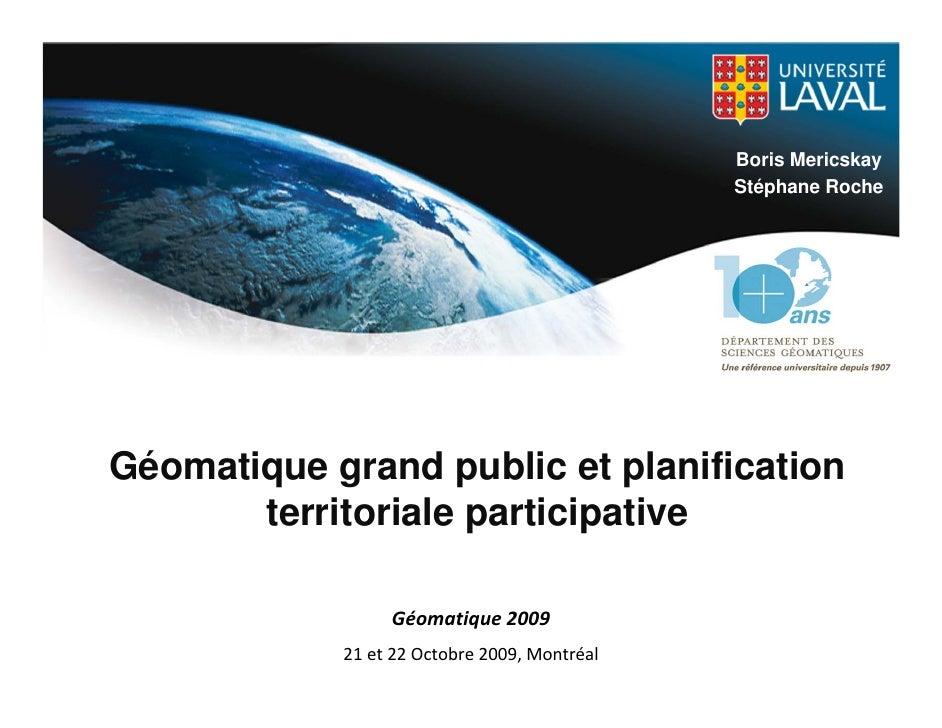 Boris Mericskay                                               Stéphane Roche     Géomatique grand public et planification ...