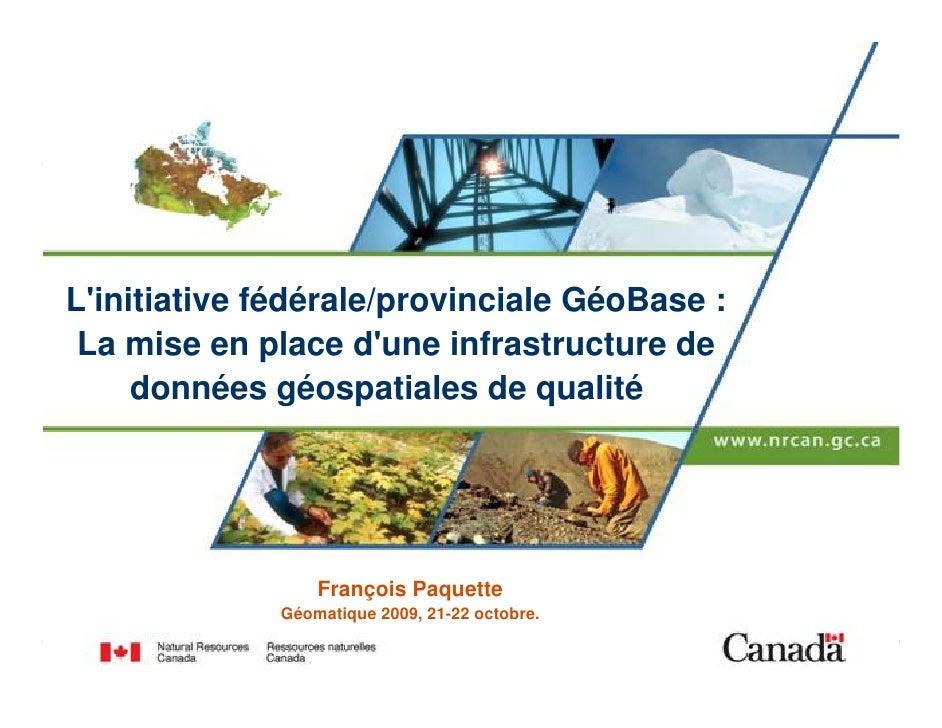 L'initiative fédérale/provinciale GéoBase :  La mise en place d'une infrastructure de      données géospatiales de qualité...