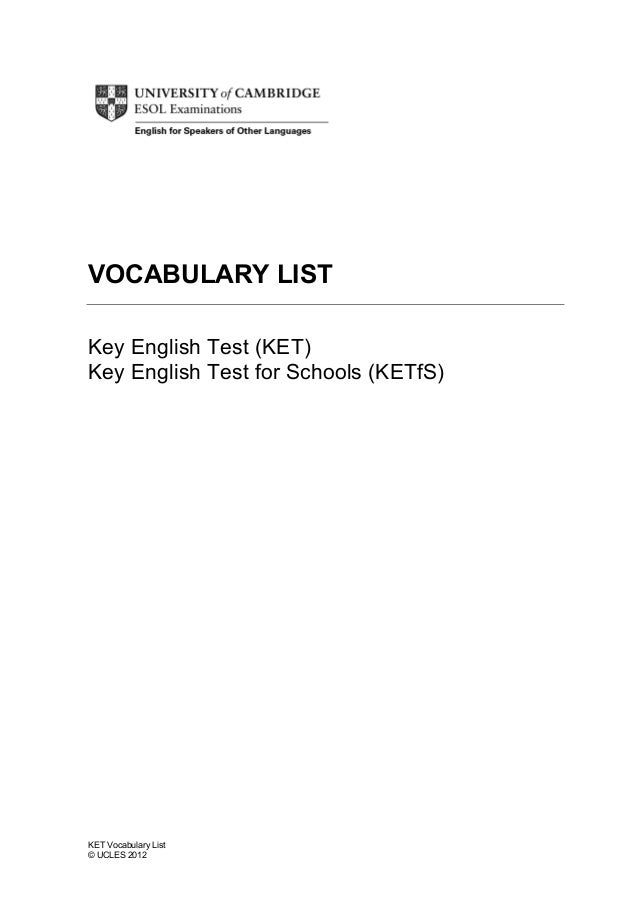 VOCABULARY LIST Key English Test (KET) Key English Test for Schools (KETfS)  KET Vocabulary List © UCLES 2012