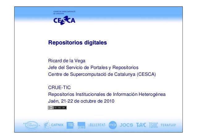 Repositorios digitalesRepositorios digitales Ricard de la Vega Jefe del Servicio de Portales y Repositorios Centre de Supe...