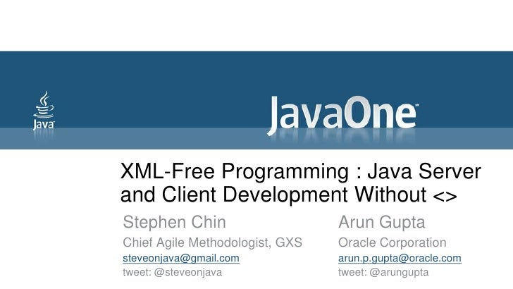 XML-Free Programming : Java Server and Client Development Without <><br />Stephen Chin<br />Chief Agile Methodologist, GXS...